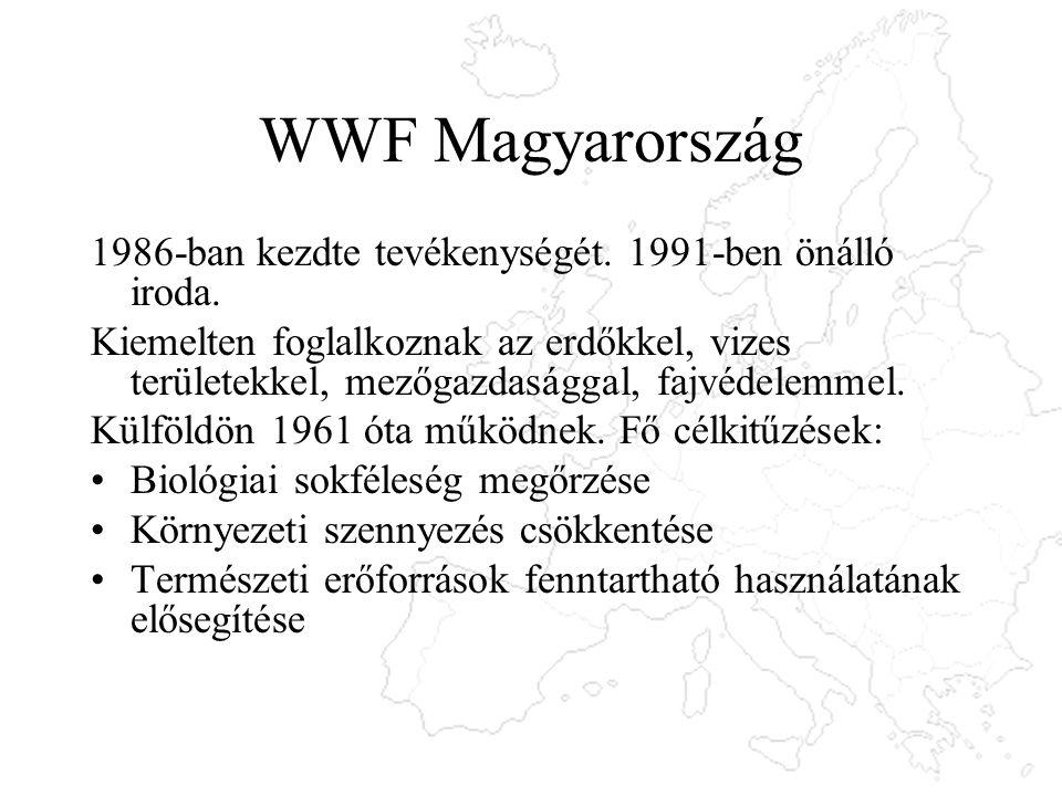 WWF Magyarország 1986-ban kezdte tevékenységét. 1991-ben önálló iroda. Kiemelten foglalkoznak az erdőkkel, vizes területekkel, mezőgazdasággal, fajvéd