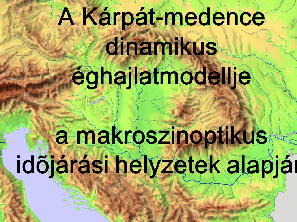 A Kárpát-medence dinamikus éghajlatmodellje a makroszinoptikus idõjárási helyzetek alapján Károssy Csaba 2007 11 14