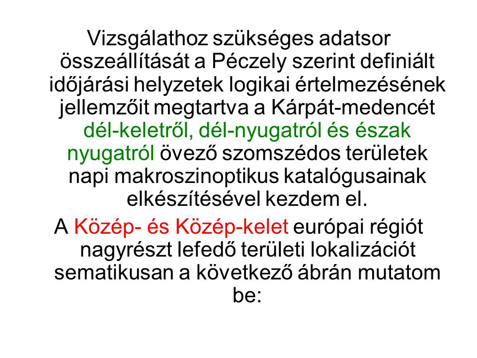 Vizsgálathoz szükséges adatsor összeállítását a Péczely szerint definiált időjárási helyzetek logikai értelmezésének jellemzőit megtartva a Kárpát-med