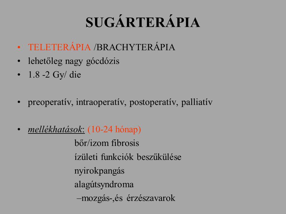 SUGÁRTERÁPIA TELETERÁPIA /BRACHYTERÁPIA lehetőleg nagy gócdózis 1.8 -2 Gy/ die preoperatív, intraoperatív, postoperatív, palliatív mellékhatások: (10-24 hónap) bőr/izom fibrosis ízületi funkciók beszűkülése nyirokpangás alagútsyndroma –mozgás-,és érzészavarok