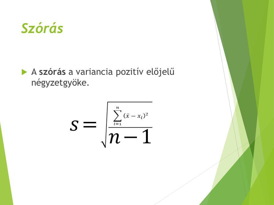 Szórás  A szórás a variancia pozitív előjelű négyzetgyöke.