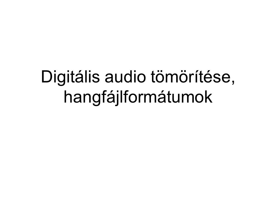 Digitális audio tömörítése, hangfájlformátumok