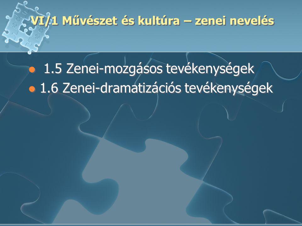 VI/1 Művészet és kultúra – zenei nevelés 1.5 Zenei-mozgásos tevékenységek 1.6 Zenei-dramatizációs tevékenységek 1.5 Zenei-mozgásos tevékenységek 1.6 Z