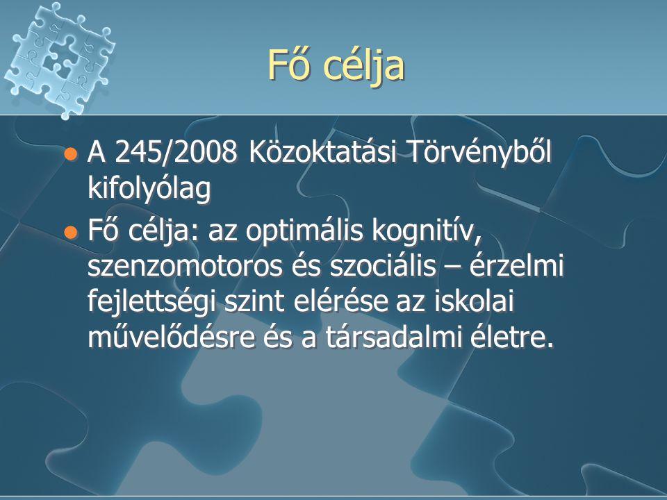 Fő célja A 245/2008 Közoktatási Törvényből kifolyólag Fő célja: az optimális kognitív, szenzomotoros és szociális – érzelmi fejlettségi szint elérése