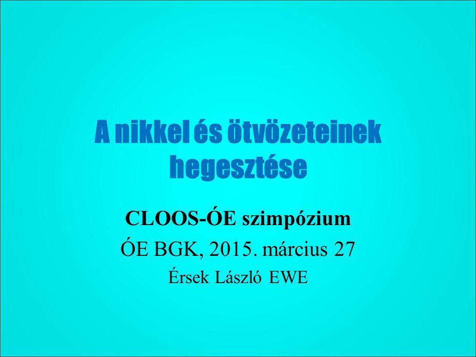 A nikkel és ötvözeteinek hegesztése CLOOS-ÓE szimpózium ÓE BGK, 2015. március 27 Érsek László EWE