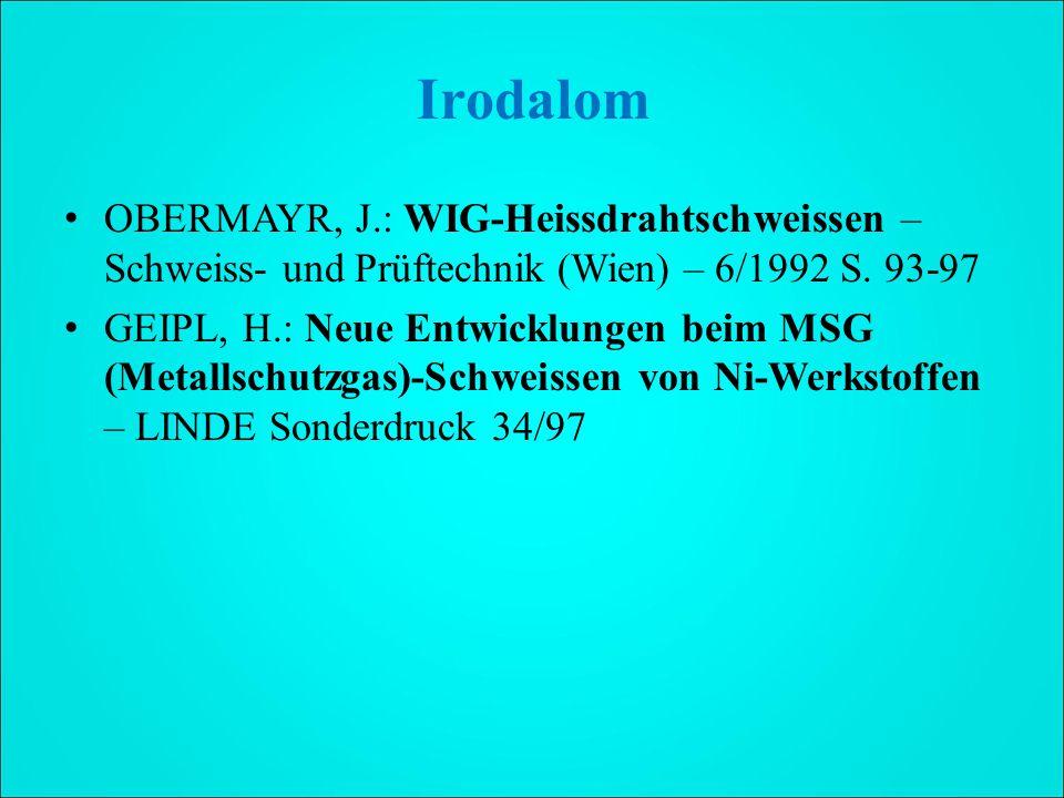 Irodalom OBERMAYR, J.: WIG-Heissdrahtschweissen – Schweiss- und Prüftechnik (Wien) – 6/1992 S.