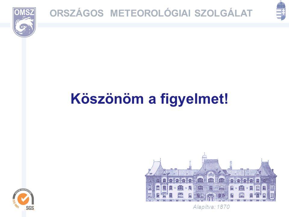 Alapítva: 1870 ORSZÁGOS METEOROLÓGIAI SZOLGÁLAT Köszönöm a figyelmet!
