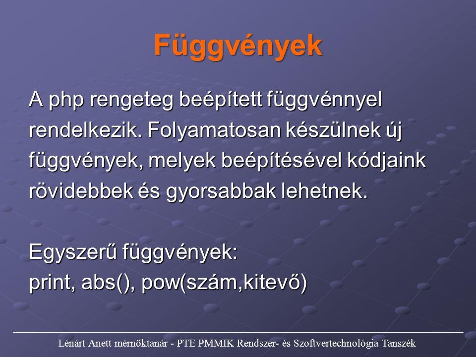 Függvények Saját függvényeket is hozhatunk létre: function sajat_fuggveny (valtozok) { függvény törzse visszaadott érték } Lénárt Anett mérnöktanár - PTE PMMIK Rendszer- és Szoftvertechnológia Tanszék