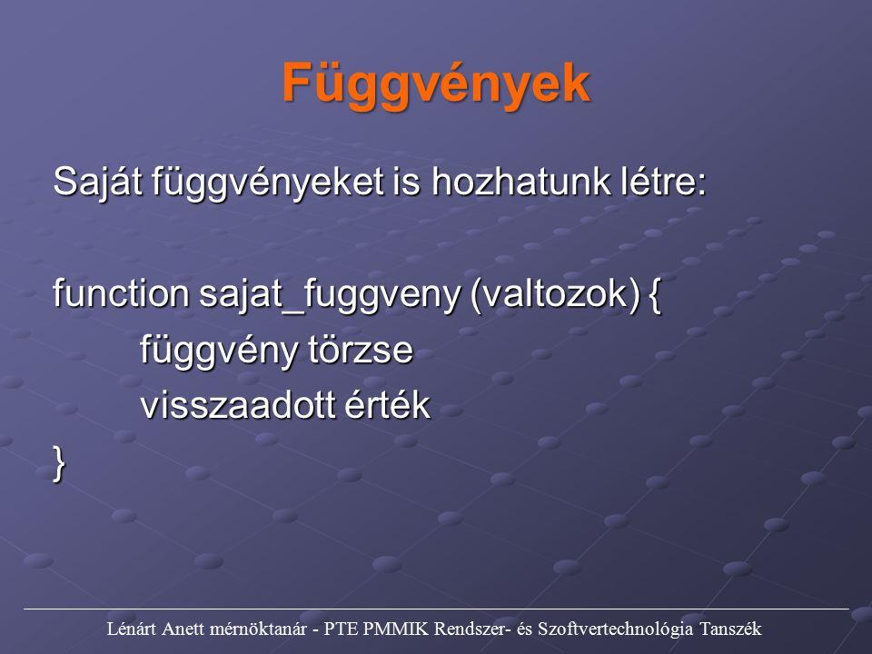 Függvények Saját függvényeket is hozhatunk létre: function sajat_fuggveny (valtozok) { függvény törzse visszaadott érték } Lénárt Anett mérnöktanár -