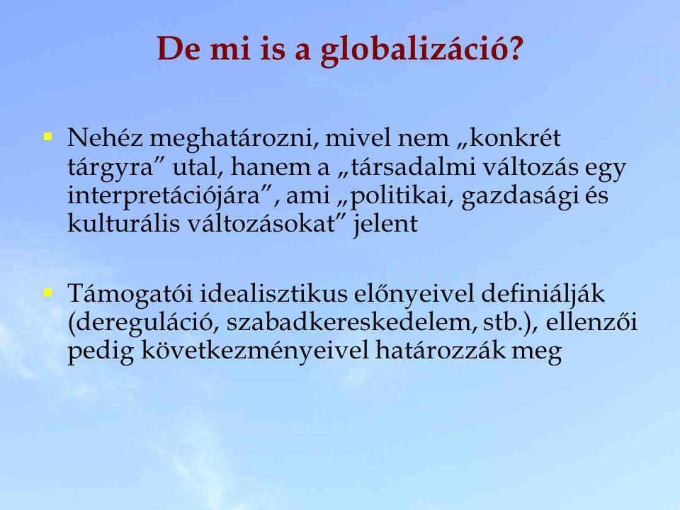 """""""A globalizáció az a folyamat, amikor a földrajzi távolság egyre kisebb szerepet játszik a külföldi gazdasági, politikai és szocio-kulturális kapcsolatok kialakításában és fenntartásában."""
