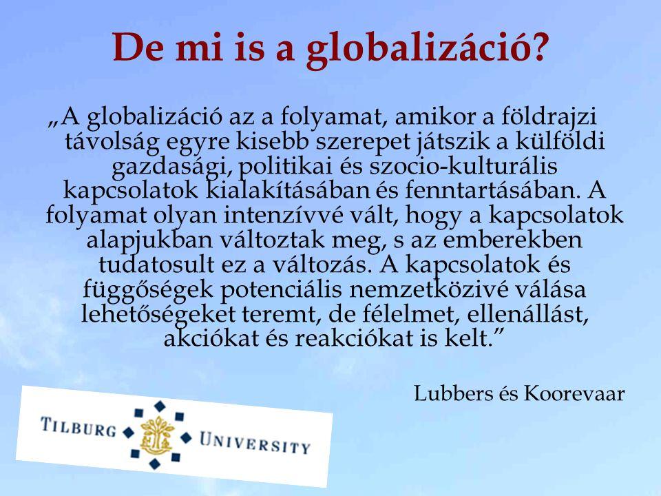 """""""A globalizáció az a folyamat, amikor a földrajzi távolság egyre kisebb szerepet játszik a külföldi gazdasági, politikai és szocio-kulturális kapcsola"""