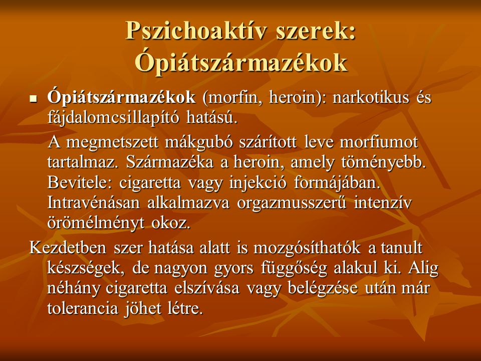 Pszichoaktív szerek: Ópiátszármazékok Ópiátszármazékok (morfin, heroin): narkotikus és fájdalomcsillapító hatású. Ópiátszármazékok (morfin, heroin): n