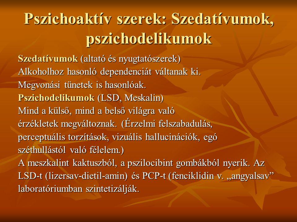 Pszichoaktív szerek: Szedatívumok, pszichodelikumok Szedatívumok (altató és nyugtatószerek) Alkoholhoz hasonló dependenciát váltanak ki. Megvonási tün