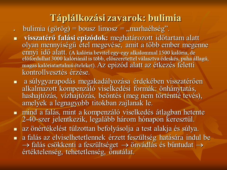 """Táplálkozási zavarok: bulimia bulimia (görög) = bousz limosz = """"marhaéhség"""". bulimia (görög) = bousz limosz = """"marhaéhség"""". visszatérő falási epizódok"""