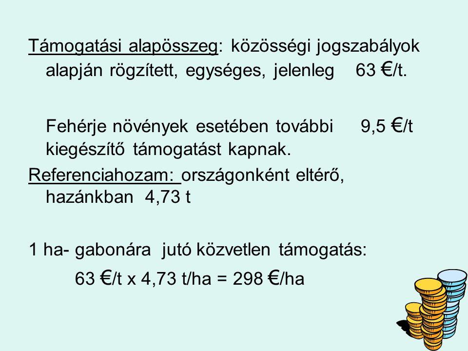 Támogatási alapösszeg: közösségi jogszabályok alapján rögzített, egységes, jelenleg 63 € /t. Fehérje növények esetében további 9,5 € /t kiegészítő tám