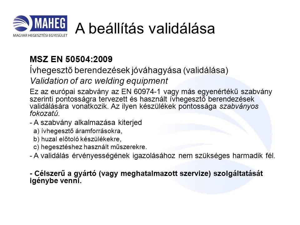 MSZ EN 50504:2009 Ívhegesztő berendezések jóváhagyása (validálása) Validation of arc welding equipment Ez az európai szabvány az EN 60974-1 vagy más egyenértékű szabvány szerinti pontosságra tervezett és használt ívhegesztő berendezések validálására vonatkozik.