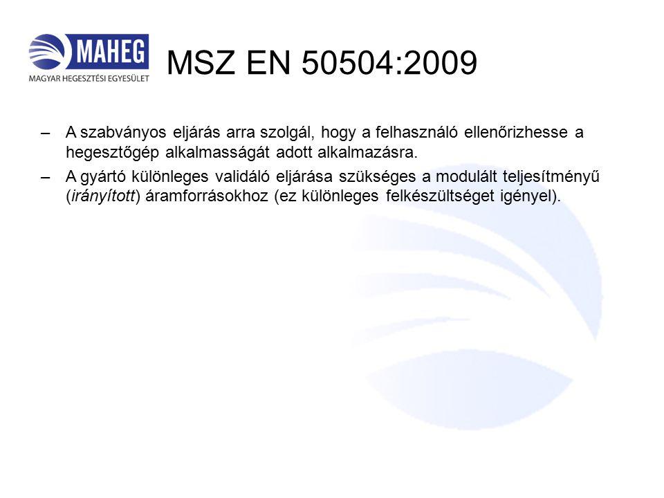 MSZ EN 50504:2009 –A szabványos eljárás arra szolgál, hogy a felhasználó ellenőrizhesse a hegesztőgép alkalmasságát adott alkalmazásra.