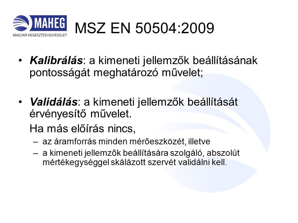 MSZ EN 50504:2009 Kalibrálás: a kimeneti jellemzők beállításának pontosságát meghatározó művelet; Validálás: a kimeneti jellemzők beállítását érvényesítő művelet.