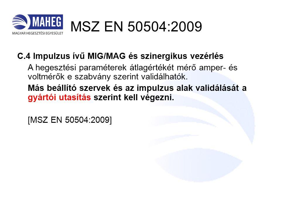 MSZ EN 50504:2009 C.4 Impulzus ívű MIG/MAG és szinergikus vezérlés A hegesztési paraméterek átlagértékét mérő amper- és voltmérők e szabvány szerint validálhatók.