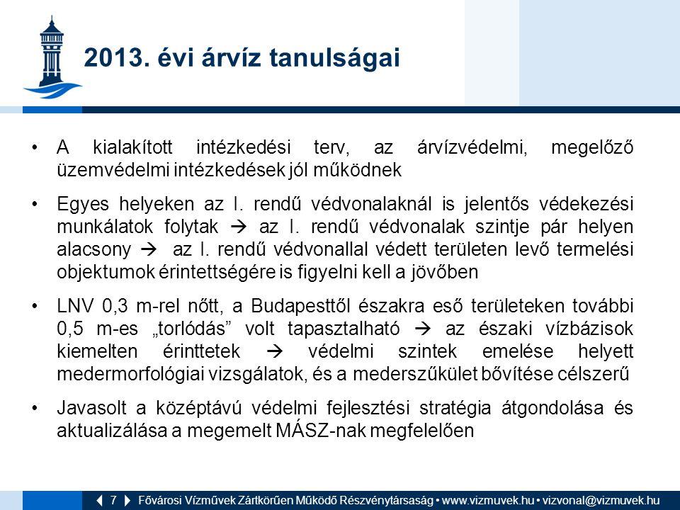 7 2013. évi árvíz tanulságai A kialakított intézkedési terv, az árvízvédelmi, megelőző üzemvédelmi intézkedések jól működnek Egyes helyeken az I. rend