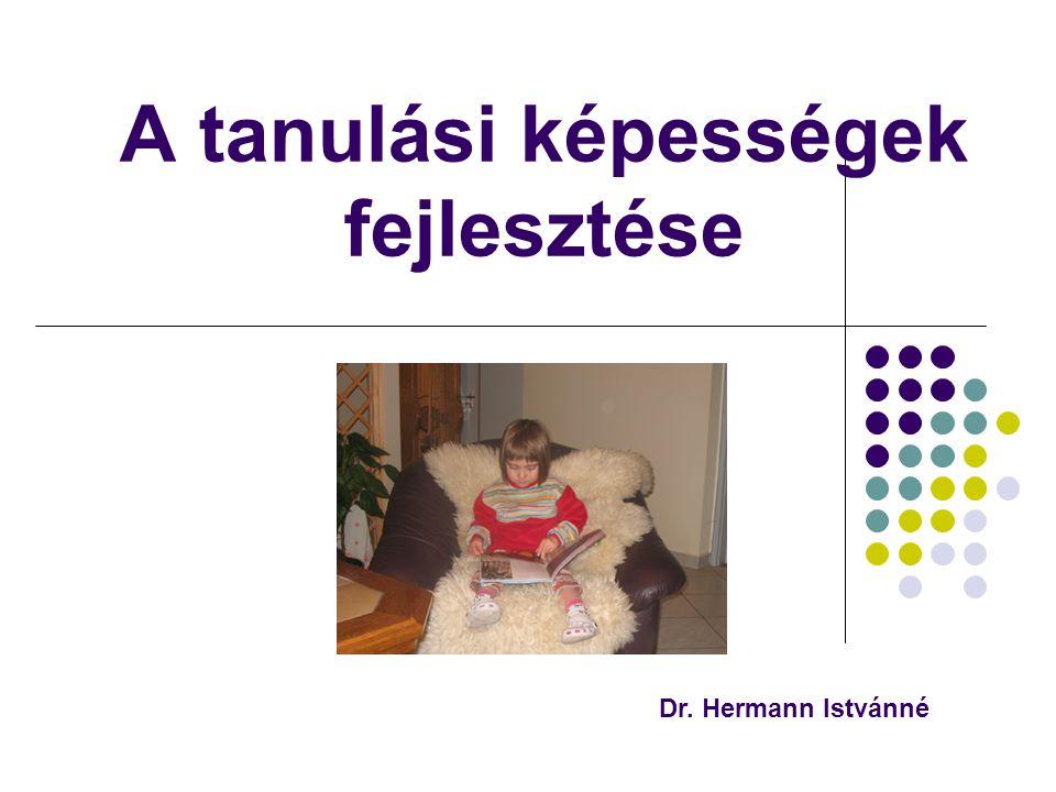A tanulási képességek fejlesztése Dr. Hermann Istvánné