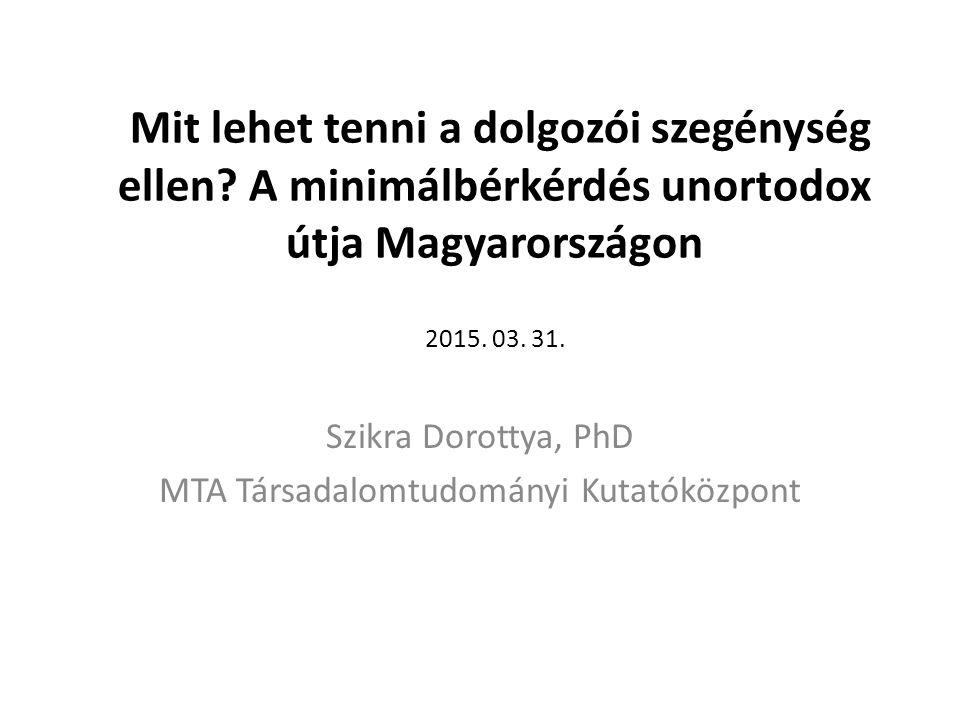 Mit lehet tenni a dolgozói szegénység ellen.A minimálbérkérdés unortodox útja Magyarországon 2015.