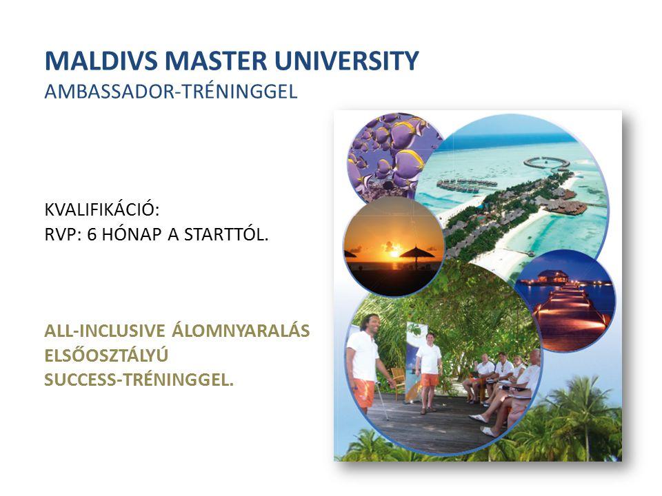 MALDIVS MASTER UNIVERSITY AMBASSADOR-TRÉNINGGEL KVALIFIKÁCIÓ: RVP: 6 HÓNAP A STARTTÓL. ALL-INCLUSIVE ÁLOMNYARALÁS ELSŐOSZTÁLYÚ SUCCESS-TRÉNINGGEL.