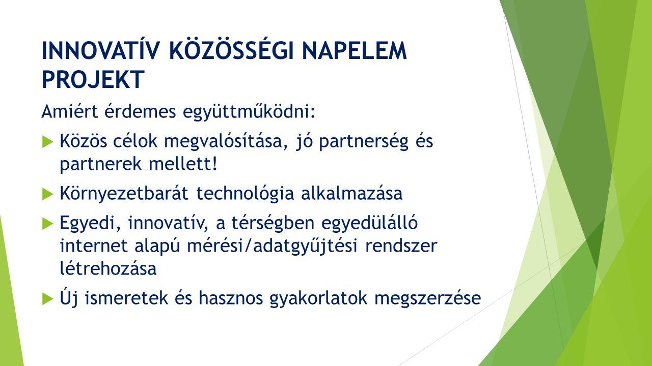 INNOVATÍV KÖZÖSSÉGI NAPELEM PROJEKT Amiért érdemes együttműködni:  Közös célok megvalósítása, jó partnerség és partnerek mellett.