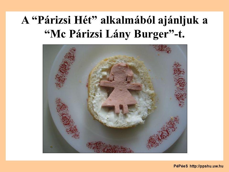 A Párizsi Hét alkalmából ajánljuk a Mc Párizsi Lány Burger -t. PéPéeS http://ppshu.uw.hu