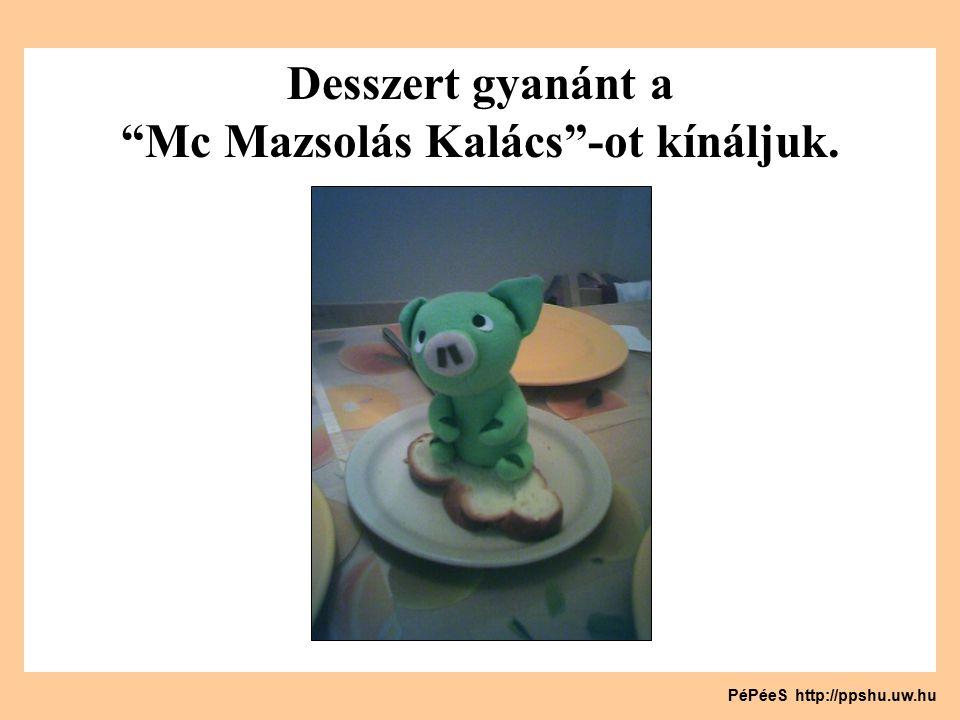 Jó étvágyat kívánunk! PéPéeS http://ppshu.uw.hu