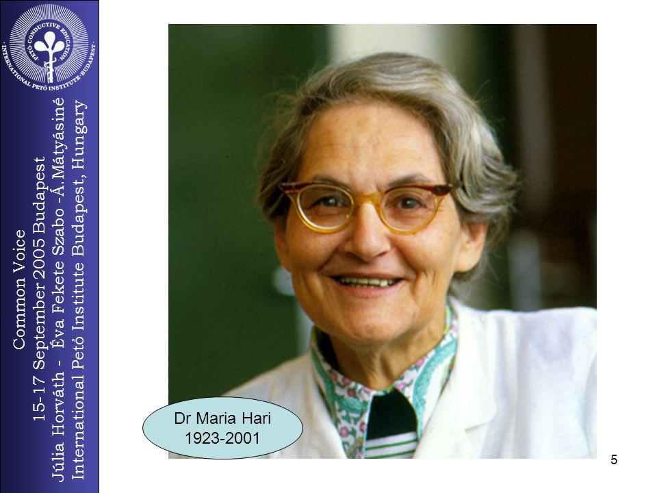Common Voice 15-17 September 2005 Budapest Júlia Horváth - Éva Fekete Szabo -Á.Mátyásiné International Pető Institute Budapest, Hungary 5 Dr Maria Hari 1923-2001