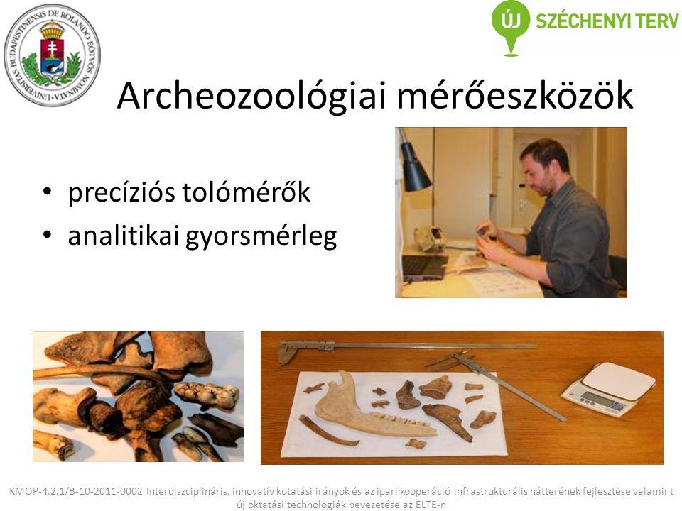 Archeozoológiai mérőeszközök precíziós tolómérők analitikai gyorsmérleg KMOP-4.2.1/B-10-2011-0002 Interdiszciplináris, innovatív kutatási irányok és az ipari kooperáció infrastrukturális hátterének fejlesztése valamint új oktatási technológiák bevezetése az ELTE-n