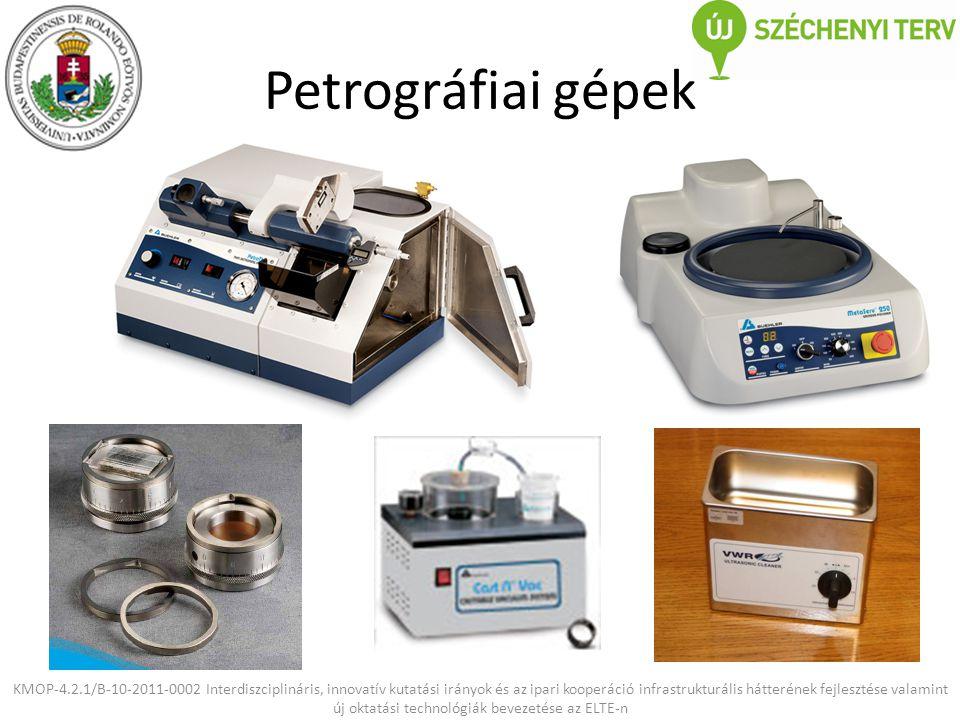 Petrográfiai gépek KMOP-4.2.1/B-10-2011-0002 Interdiszciplináris, innovatív kutatási irányok és az ipari kooperáció infrastrukturális hátterének fejlesztése valamint új oktatási technológiák bevezetése az ELTE-n