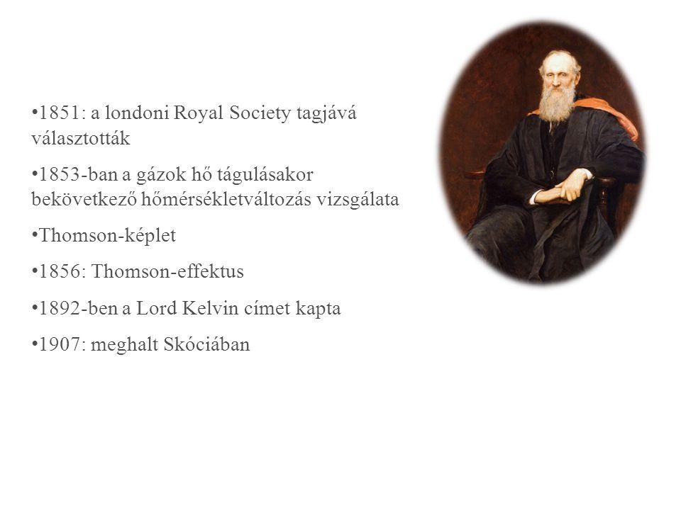 1851: a londoni Royal Society tagjává választották 1853-ban a gázok hő tágulásakor bekövetkező hőmérsékletváltozás vizsgálata Thomson-képlet 1856: Thomson-effektus 1892-ben a Lord Kelvin címet kapta 1907: meghalt Skóciában