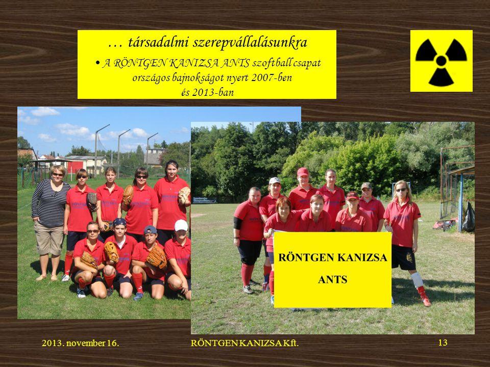 … társadalmi szerepvállalásunkra A RÖNTGEN KANIZSA ANTS szoftball csapat országos bajnokságot nyert 2007-ben és 2013-ban 2013.