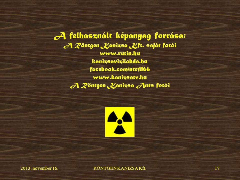 2013.november 16.RÖNTGEN KANIZSA Kft.17 A felhasznált képanyag forrása: A Röntgen Kanizsa Kft.