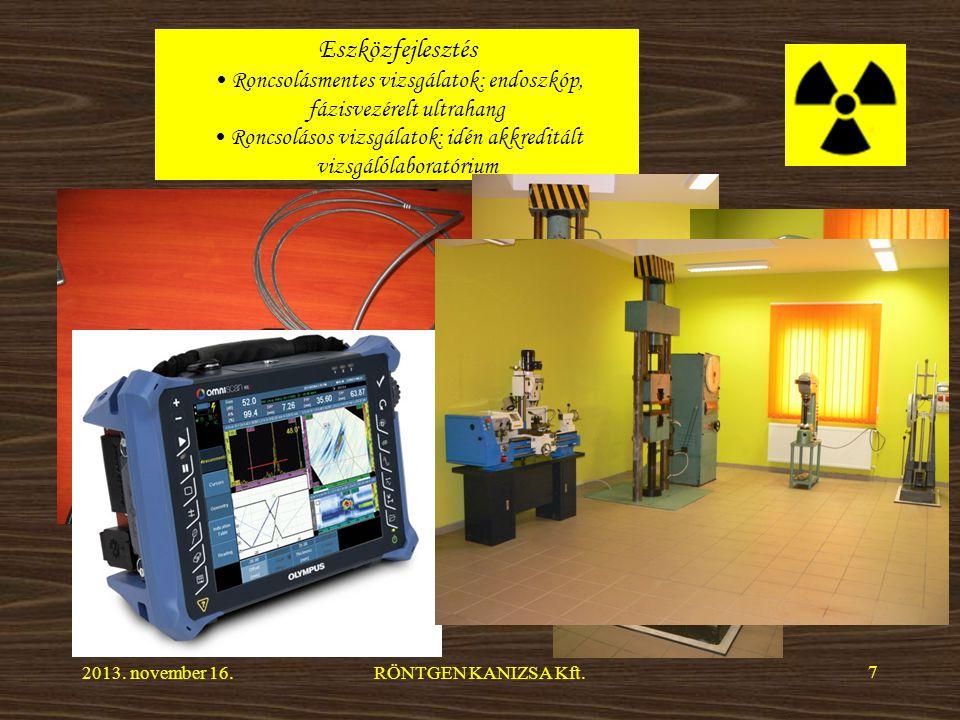 Eszközfejlesztés Roncsolásmentes vizsgálatok: endoszkóp, fázisvezérelt ultrahang Roncsolásos vizsgálatok: idén akkreditált vizsgálólaboratórium 2013.