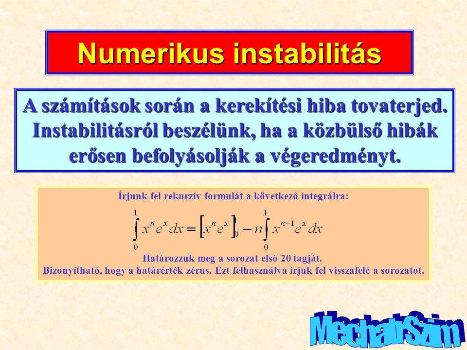 Numerikus instabilitás A számítások során a kerekítési hiba tovaterjed.
