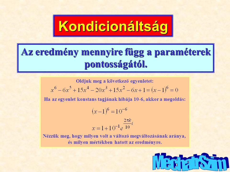 Kondicionáltság Az eredmény mennyire függ a paraméterek pontosságától.