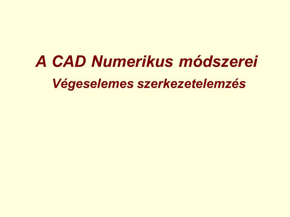 A CAD Numerikus módszerei Végeselemes szerkezetelemzés