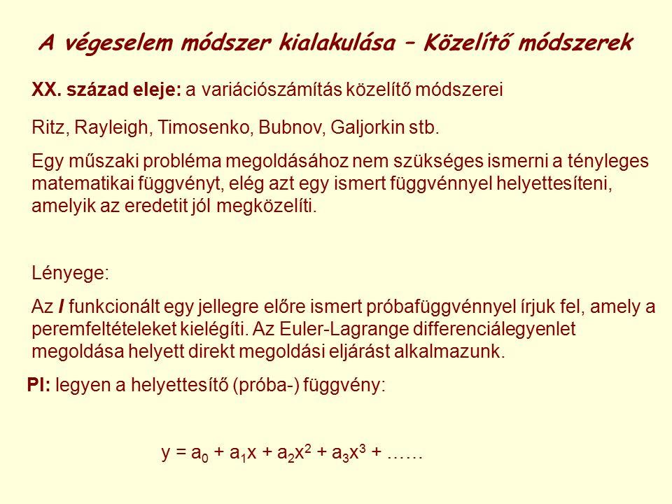 A végeselem módszer kialakulása – Közelítő módszerek XX. század eleje: a variációszámítás közelítő módszerei Ritz, Rayleigh, Timosenko, Bubnov, Galjor