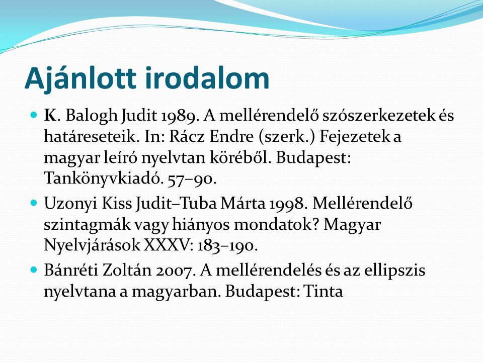Ajánlott irodalom K.Balogh Judit 1989. A mellérendelő szószerkezetek és határeseteik.