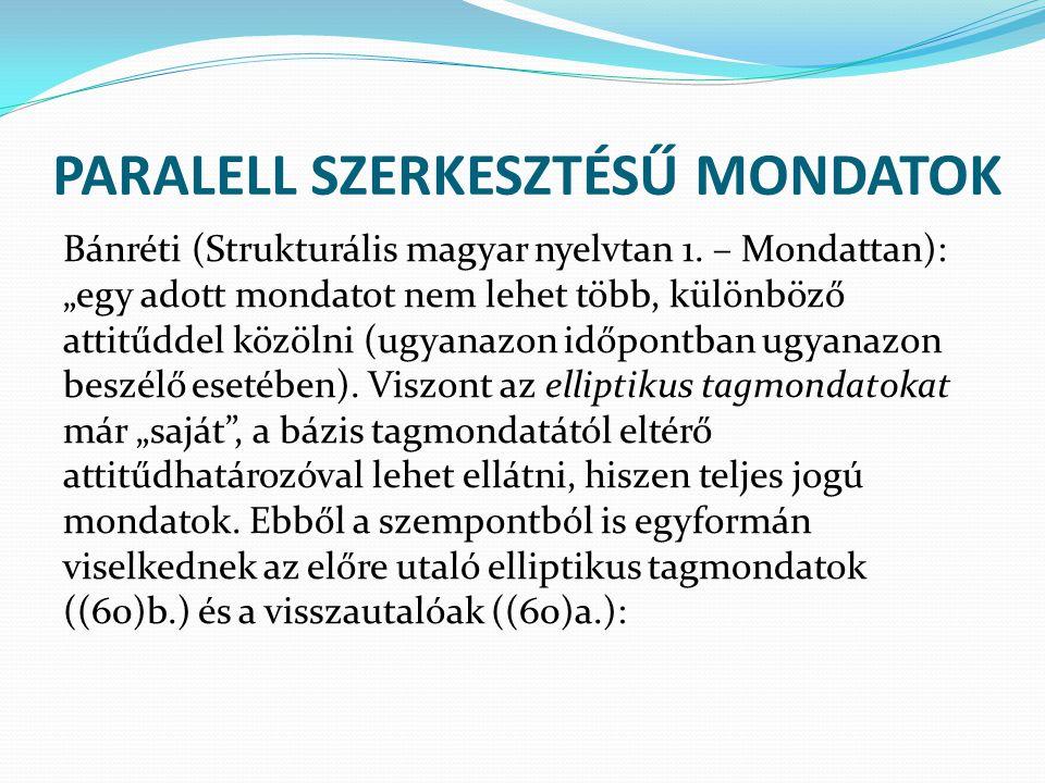 PARALELL SZERKESZTÉSŰ MONDATOK Bánréti (Strukturális magyar nyelvtan 1.