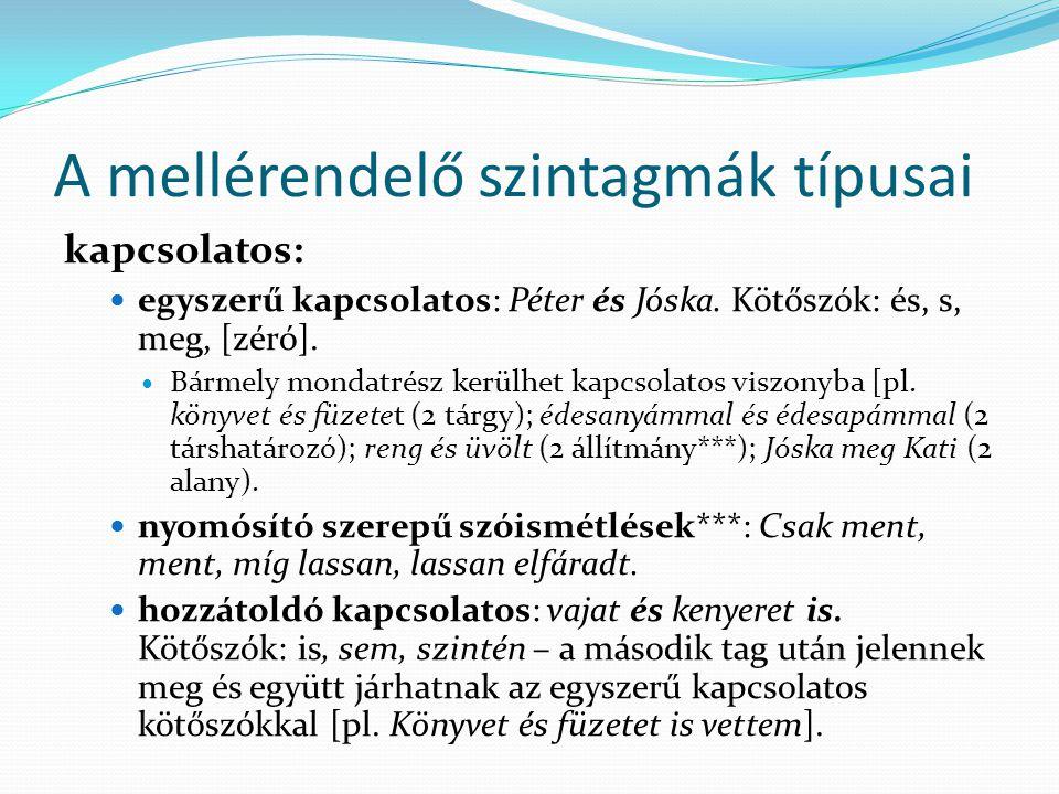 A mellérendelő szintagmák típusai kapcsolatos: egyszerű kapcsolatos: Péter és Jóska.