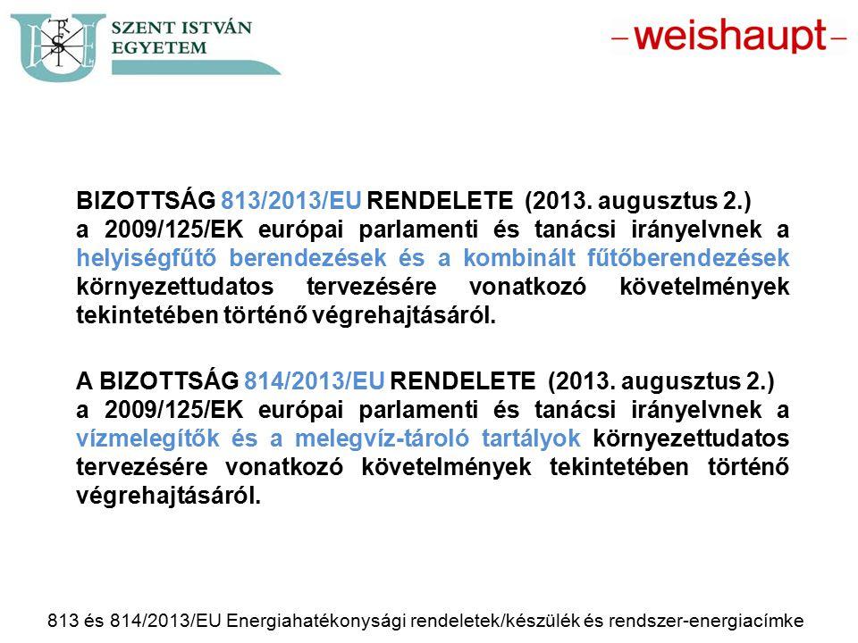 813 és 814/2013/EU Energiahatékonysági rendeletek/készülék és rendszer-energiacímke 813/2013/EU TÁRGYA ÉS HATÁLYA: Ez a rendelet a legfeljebb 400 kW mért hőteljesítményű helyiségfűtő berendezések és kombinált fűtőberendezések környezettudatos tervezésére vonatkozó forgalombahozatali, illetve üzembehelyezési követelményeket állapítja meg, ideértve azokat az ilyen típusú berendezéseket is, amelyek a 811/2013/EU felhatalmazáson alapuló rendelet 2.
