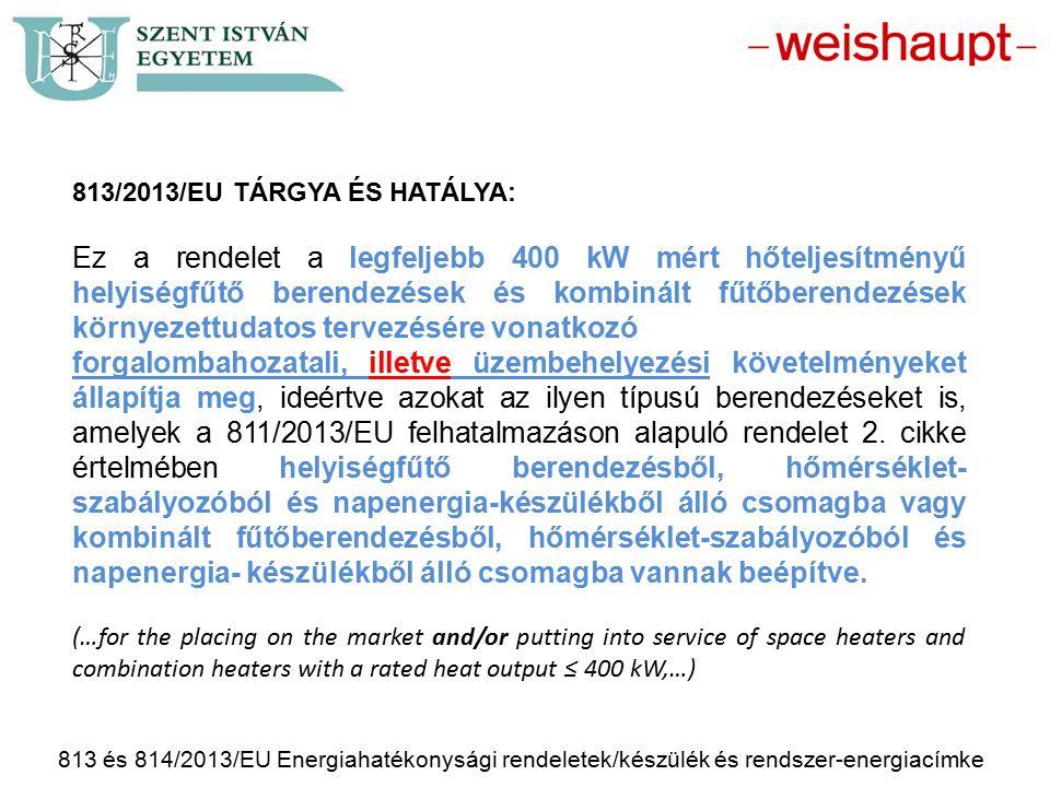 813 és 814/2013/EU Energiahatékonysági rendeletek/készülék és rendszer-energiacímke 813/2013/EU TÁRGYA ÉS HATÁLYA: Ez a rendelet a legfeljebb 400 kW m