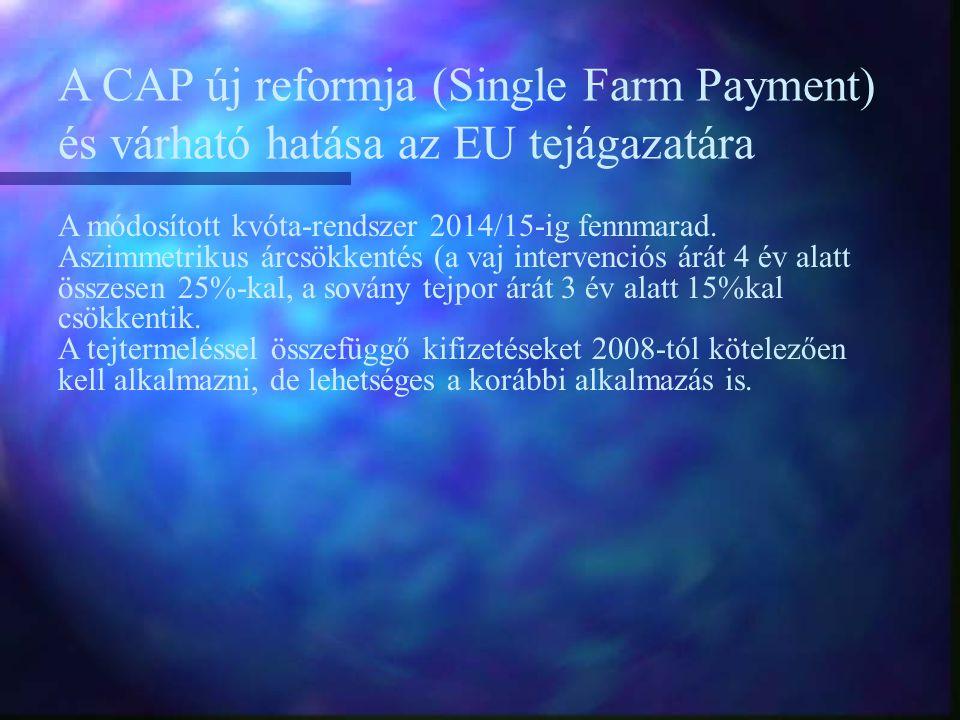 A CAP új reformja (Single Farm Payment) és várható hatása az EU tejágazatára A módosított kvóta-rendszer 2014/15-ig fennmarad.