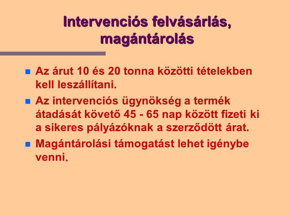 Intervenciós felvásárlás, magántárolás Az árut 10 és 20 tonna közötti tételekben kell leszállítani.