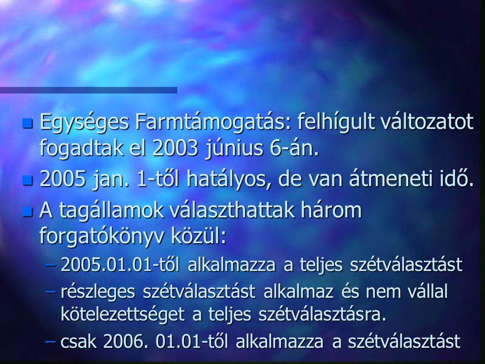n Egységes Farmtámogatás: felhígult változatot fogadtak el 2003 június 6-án.