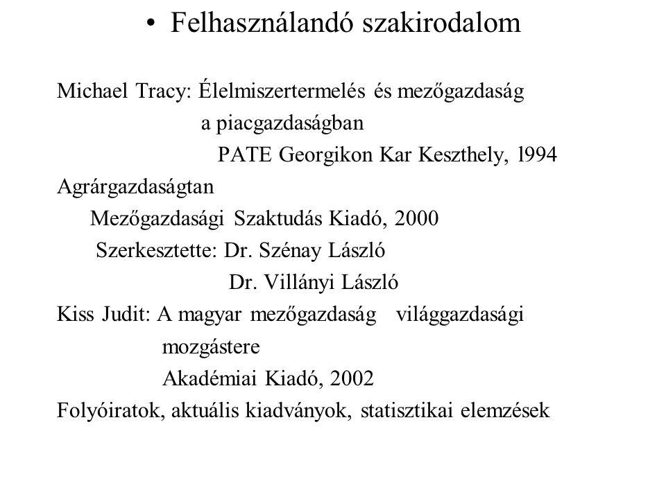 Felhasználandó szakirodalom Michael Tracy: Élelmiszertermelés és mezőgazdaság a piacgazdaságban PATE Georgikon Kar Keszthely, l994 Agrárgazdaságtan Me